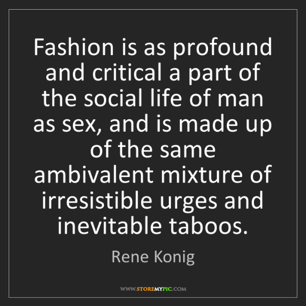 Rene Konig: Fashion is as profound and critical a part of the social...