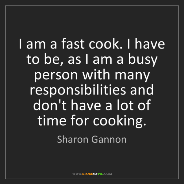 Sharon Gannon: I am a fast cook. I have to be, as I am a busy person...