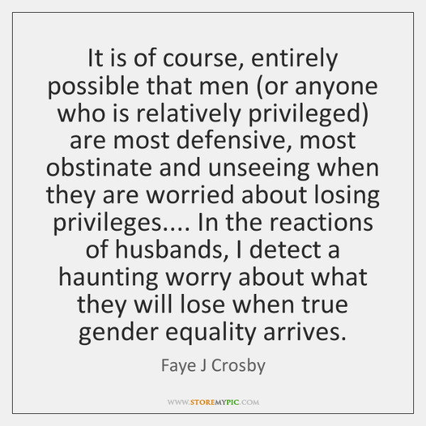 It is of course, entirely possible that men (or anyone who is ...