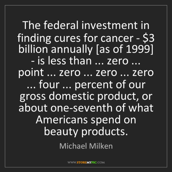 Michael Milken: The federal investment in finding cures for cancer -...
