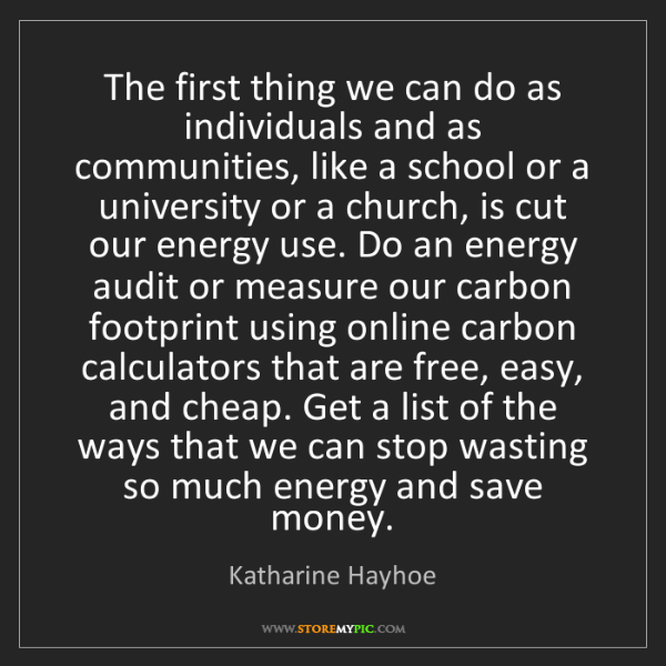 Katharine Hayhoe: The first thing we can do as individuals and as communities,...
