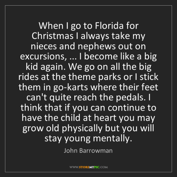 John Barrowman: When I go to Florida for Christmas I always take my nieces...