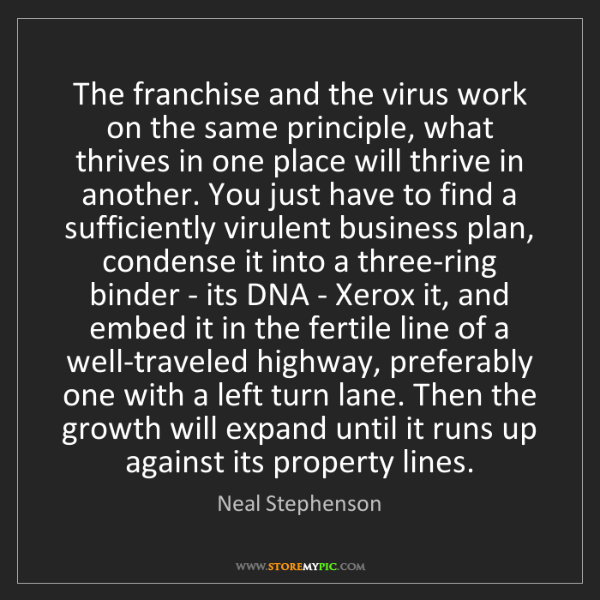 Neal Stephenson: The franchise and the virus work on the same principle,...