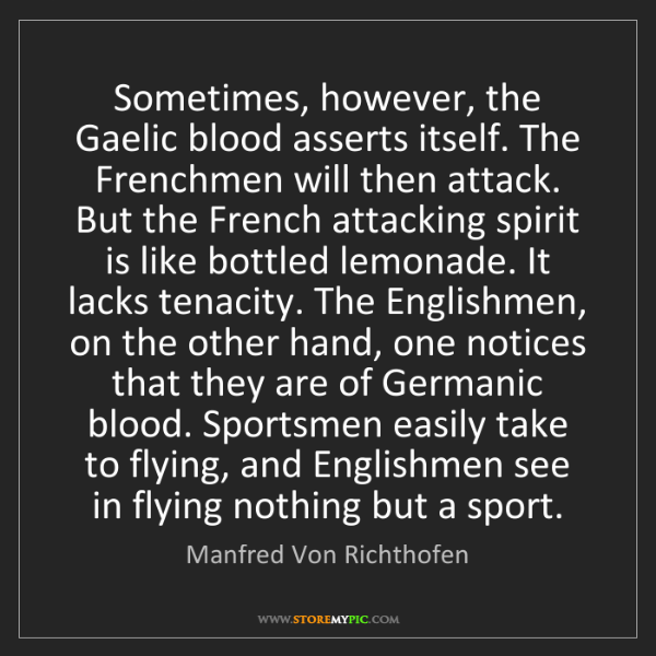 Manfred Von Richthofen: Sometimes, however, the Gaelic blood asserts itself....