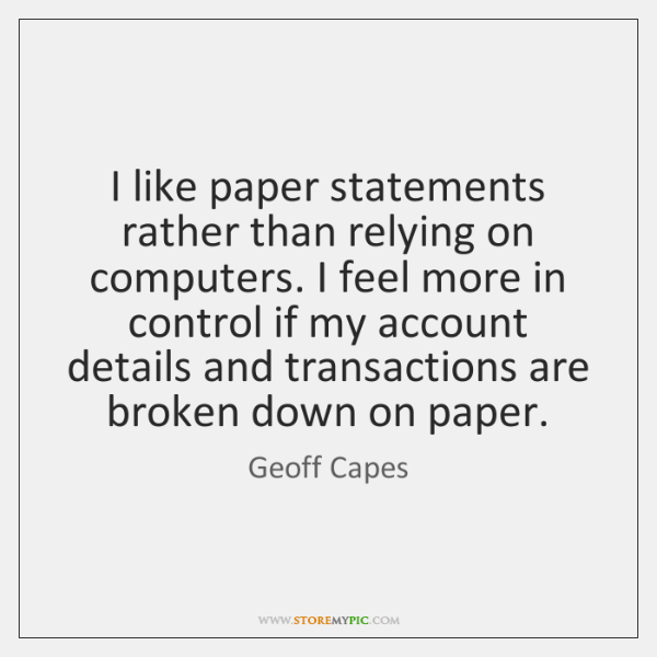 I like paper statements rather than relying on computers. I feel more ...