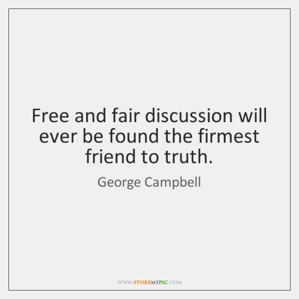 Free and fair discussion will ever be found the firmest friend to ...