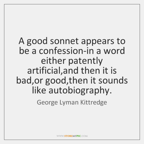 A good sonnet appears to be a confession-in a word either patently ...
