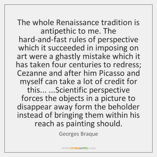 The whole Renaissance tradition is antipethic to me. The hard-and-fast rules of ...