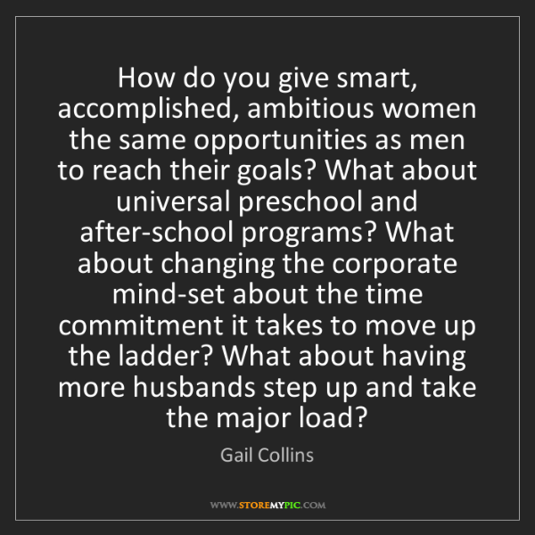 Gail Collins: How do you give smart, accomplished, ambitious women...