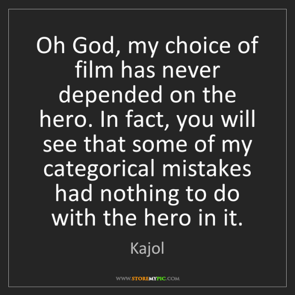 Kajol: Oh God, my choice of film has never depended on the hero....