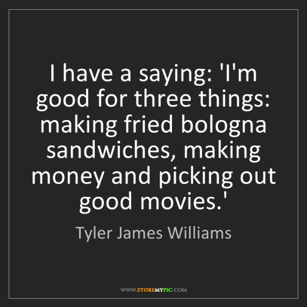 Tyler James Williams: I have a saying: 'I'm good for three things: making fried...