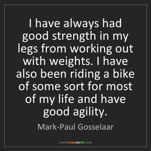 Mark-Paul Gosselaar: I have always had good strength in my legs from working...