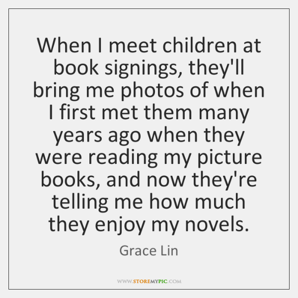 When I meet children at book signings, they'll bring me photos of ...