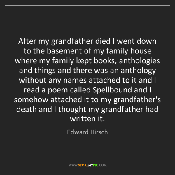 Edward Hirsch: After my grandfather died I went down to the basement...