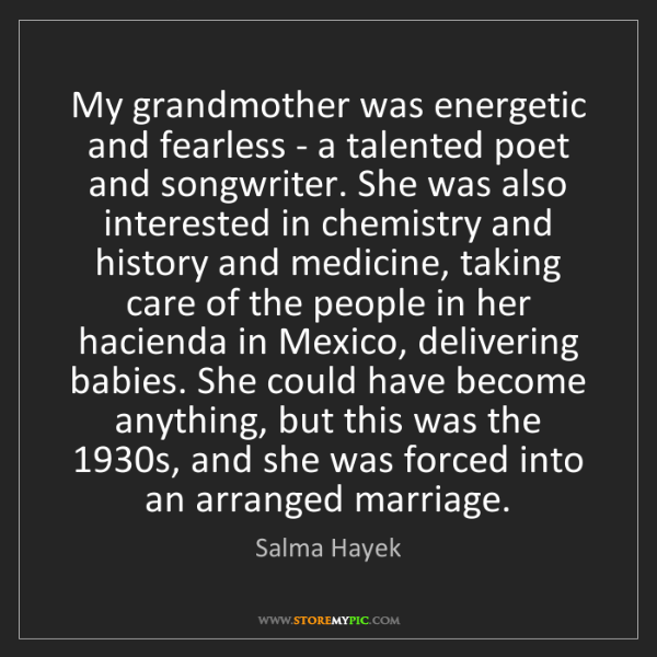 Salma Hayek: My grandmother was energetic and fearless - a talented...