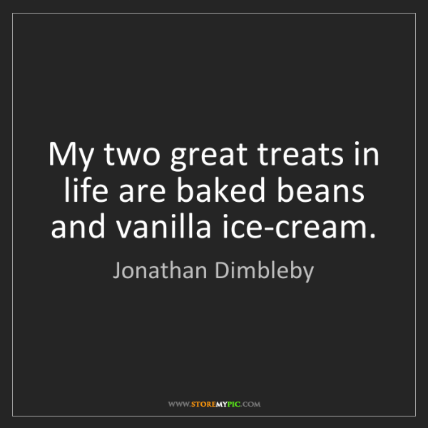 Jonathan Dimbleby: My two great treats in life are baked beans and vanilla...