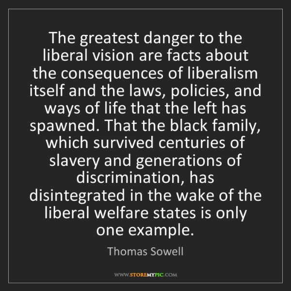 Thomas Sowell: The greatest danger to the liberal vision are facts about...