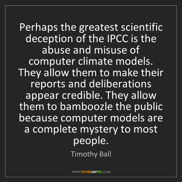 Timothy Ball: Perhaps the greatest scientific deception of the IPCC...