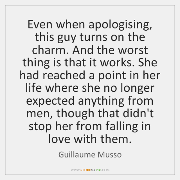 Even when apologising, this guy turns on the charm. And the worst ...
