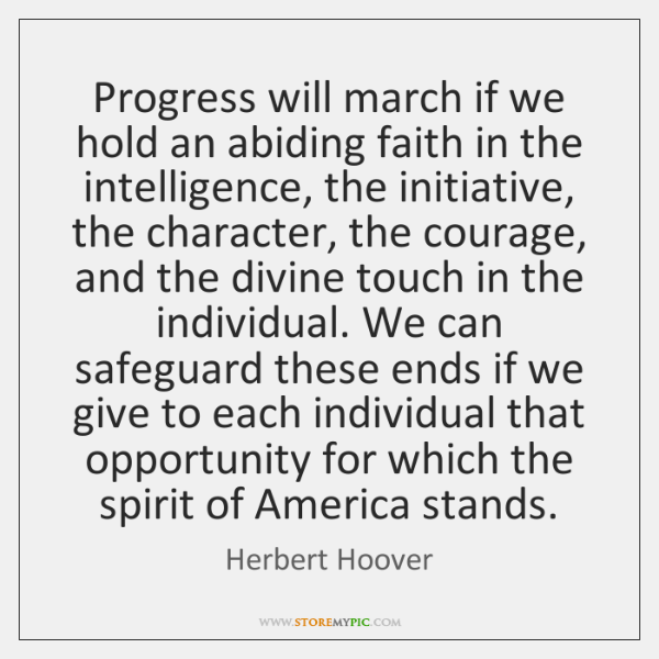Progress will march if we hold an abiding faith in the intelligence, ...