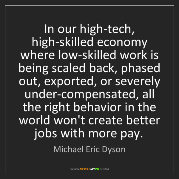 Michael Eric Dyson: In our high-tech, high-skilled economy where low-skilled...