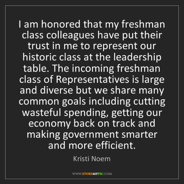 Kristi Noem: I am honored that my freshman class colleagues have put...