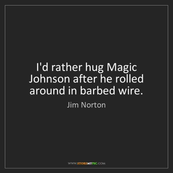 Jim Norton: I'd rather hug Magic Johnson after he rolled around in...