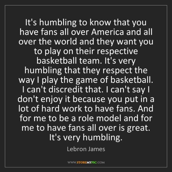 Lebron James: It's humbling to know that you have fans all over America...