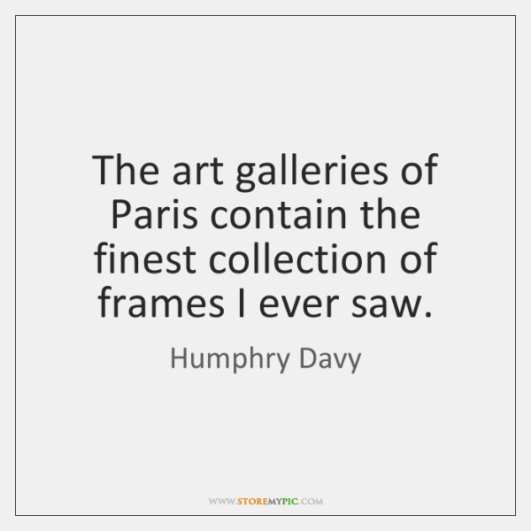 The art galleries of Paris contain the finest collection of frames I ...