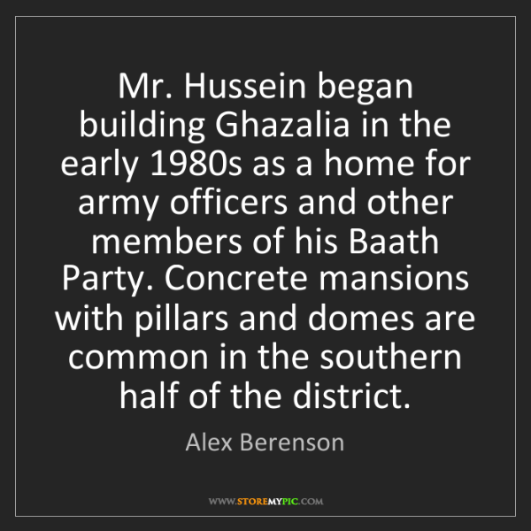 Alex Berenson: Mr. Hussein began building Ghazalia in the early 1980s...