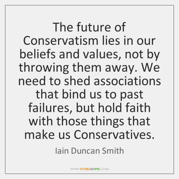 The future of Conservatism lies in our beliefs and values, not by ...