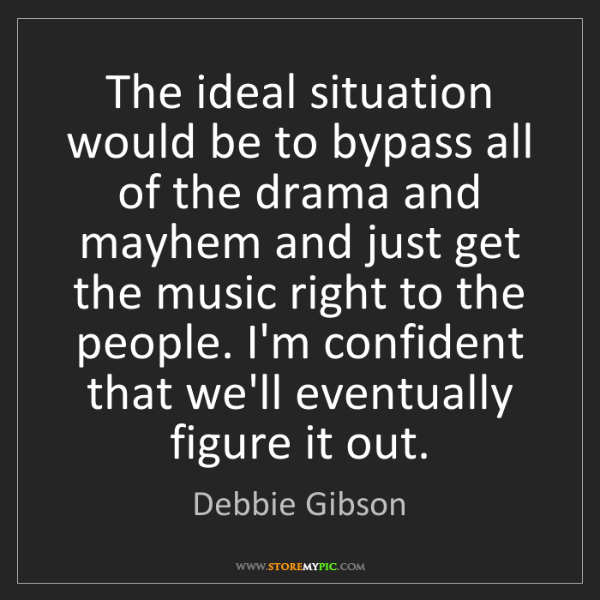 Debbie Gibson: The ideal situation would be to bypass all of the drama...