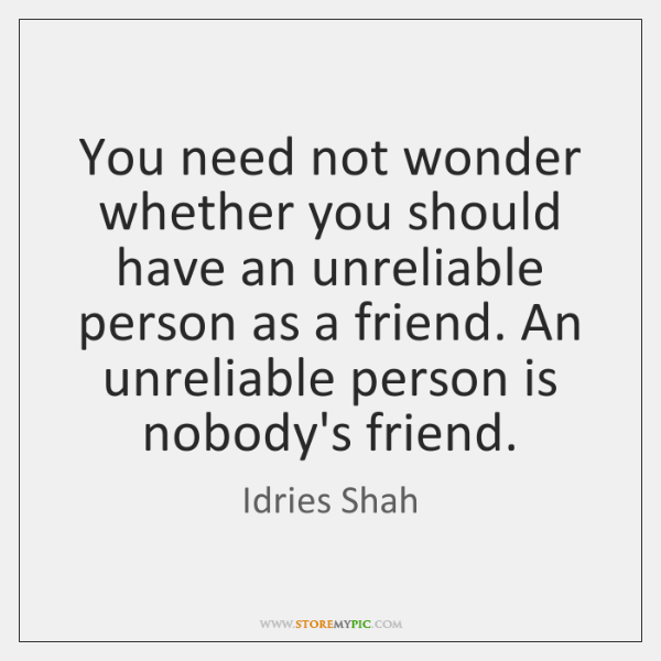 You need not wonder whether you should have an unreliable person as ...