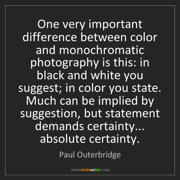 Paul Outerbridge: One very important difference between color and monochromatic...