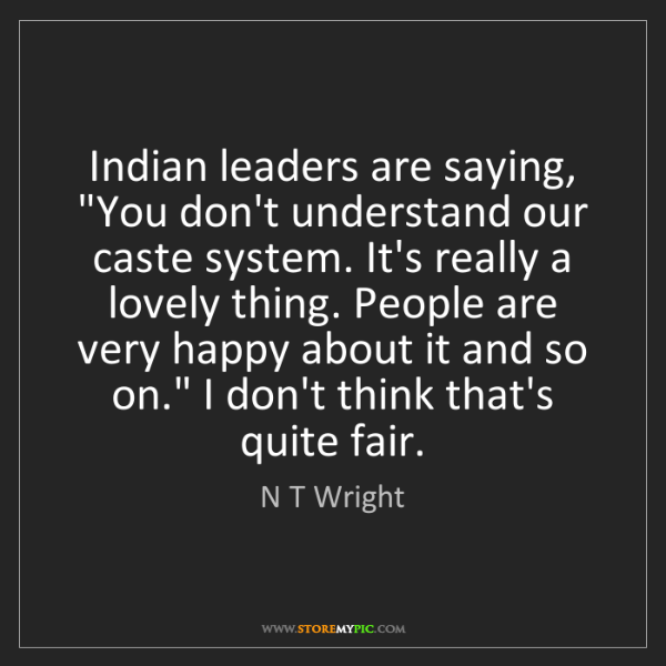 """N T Wright: Indian leaders are saying, """"You don't understand our..."""