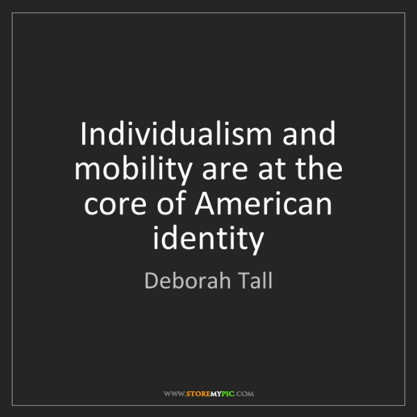 Deborah Tall: Individualism and mobility are at the core of American...