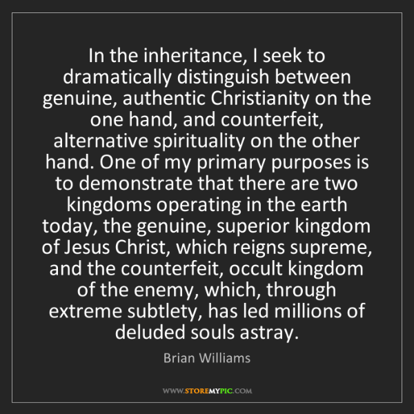 Brian Williams: In the inheritance, I seek to dramatically distinguish...