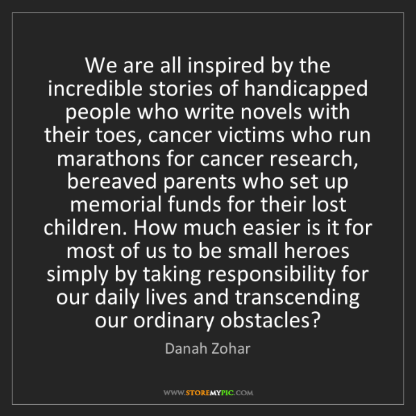 Danah Zohar: We are all inspired by the incredible stories of handicapped...