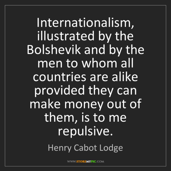 Henry Cabot Lodge: Internationalism, illustrated by the Bolshevik and by...