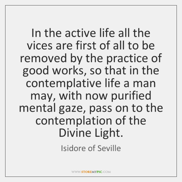 In the active life all the vices are first of all to ...