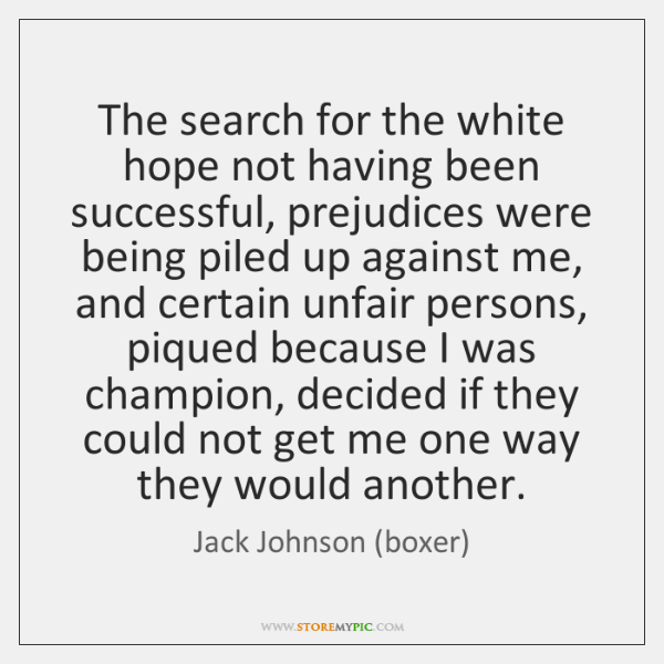 The search for the white hope not having been successful, prejudices were ...