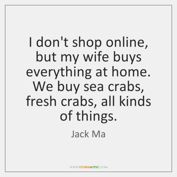 I don't shop online, but my wife buys everything at home  We
