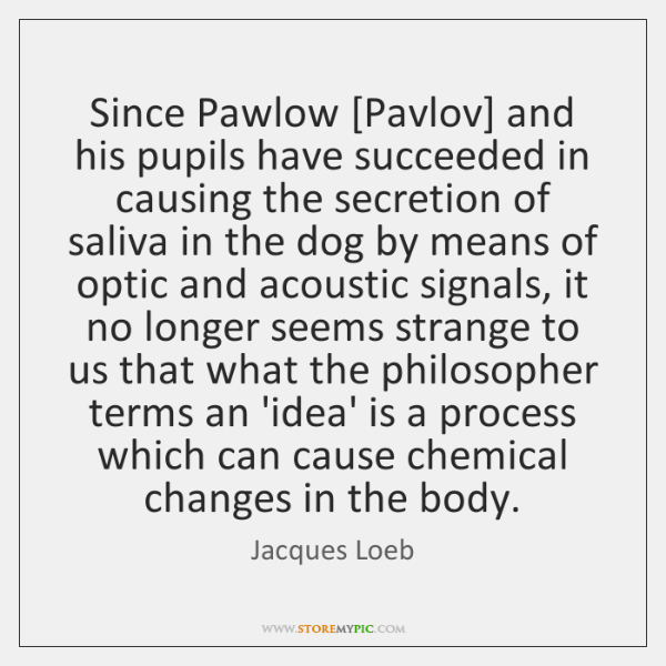 Since Pawlow [Pavlov] and his pupils have succeeded in causing the secretion ...