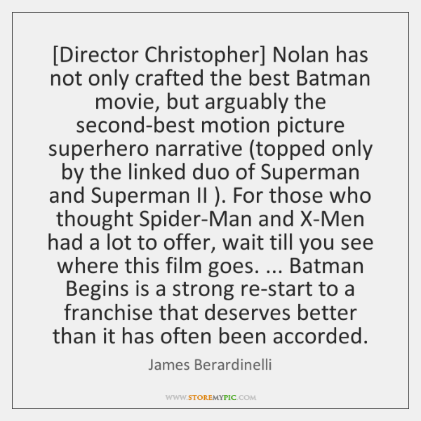 [Director Christopher] Nolan has not only crafted the best Batman movie, but ...