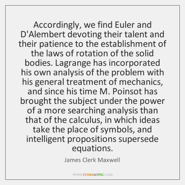 Accordingly, we find Euler and D'Alembert devoting their talent and their patience ...
