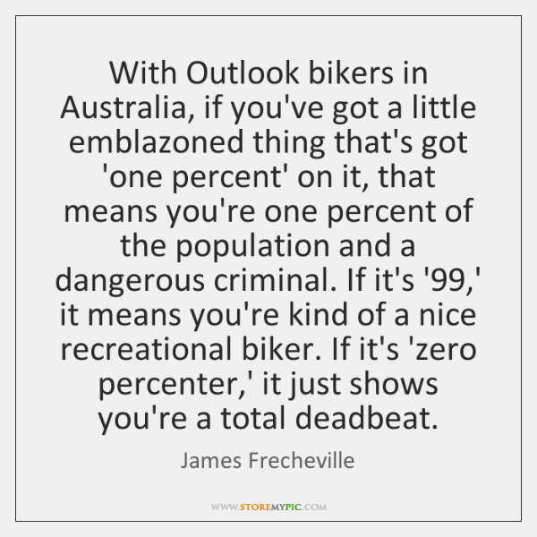 With Outlook bikers in Australia, if you've got a little emblazoned thing ...
