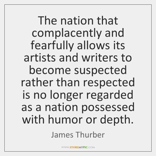 The nation that complacently and fearfully allows its artists and writers to ...