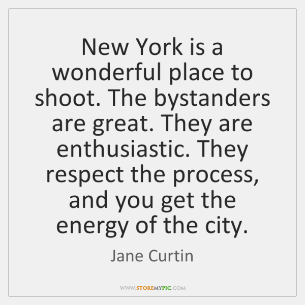 New York is a wonderful place to shoot. The bystanders are great. ...
