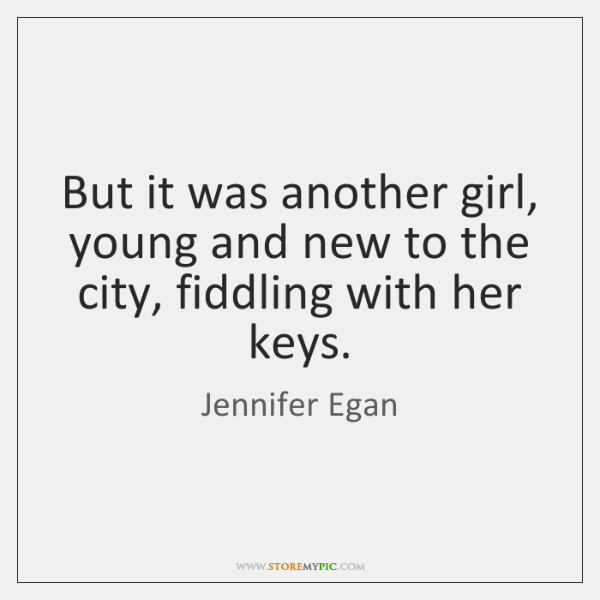 But it was another girl, young and new to the city, fiddling ...