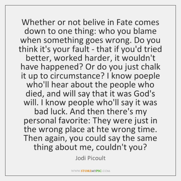 Whether or not belive in Fate comes down to one thing: who ...
